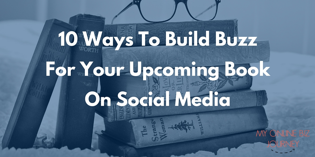 10 Ways To Build Buzz For Your Book On Social Media
